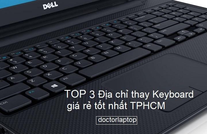 Top 3 địa chỉ thay ban phim laptop giá rẻ tốt nhất tp hcm - 1