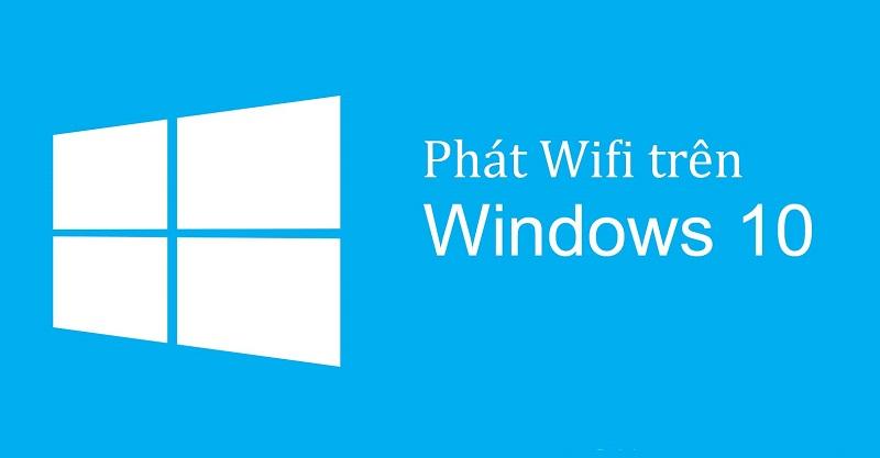 Cách phát wifi trên laptop Windows 10 đơn giản