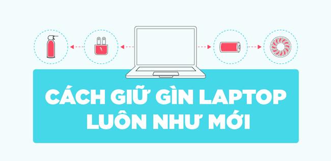 7 cách sử dụng giữ gìn cho laptop luôn như mới