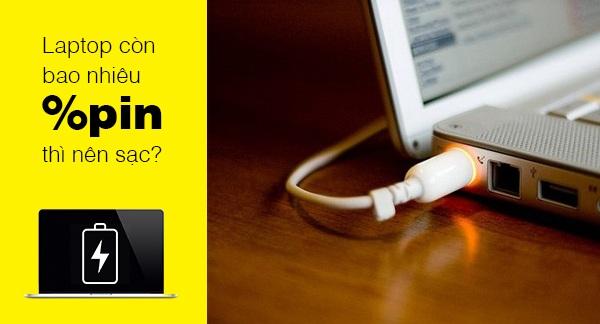 Pin còn bao nhiêu phần trăm thì nên sạc pin cho laptop?