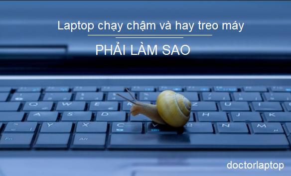 Laptop chạy chậm, treo máy, đứng máy phải làm sao?