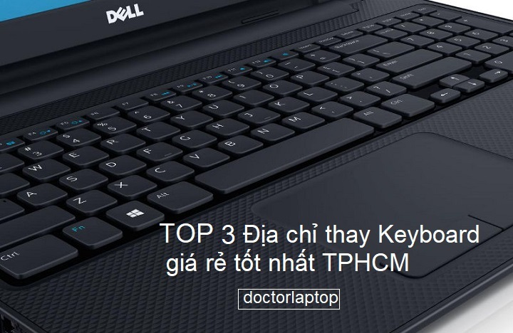 Top 3 địa chỉ thay bàn phím laptop giá rẻ tốt nhất TP HCM