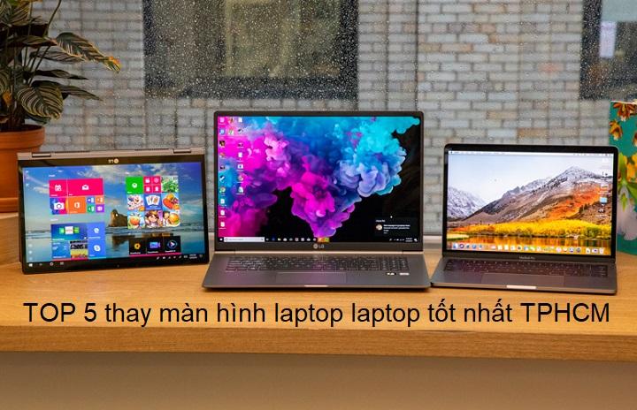 Top 5 địa chỉ thay màn hình laptop giá rẻ tốt nhất TP HCM