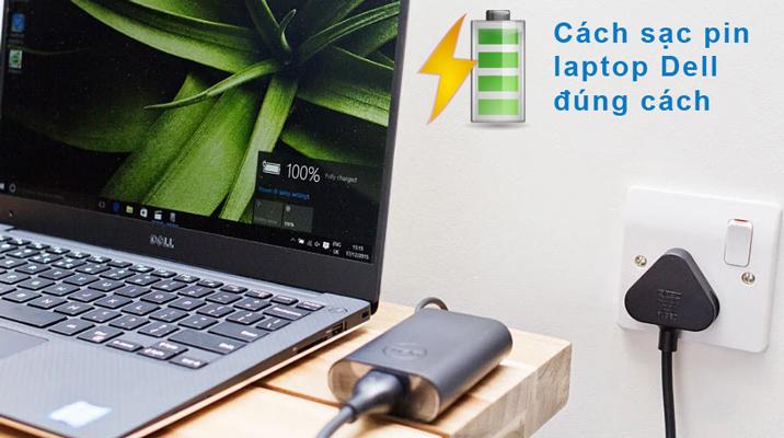 Cách sạc pin laptop Dell đúng cách để không bị chai pin